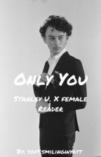 Only You/ Stanley U. x Female Reader by softsmilingwyatt