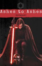 Ashes to Ashes     A Kylo Ren Story by Novacant