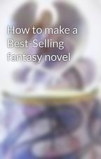 How to make a Best-Selling fantasy novel by IndigoGhost324