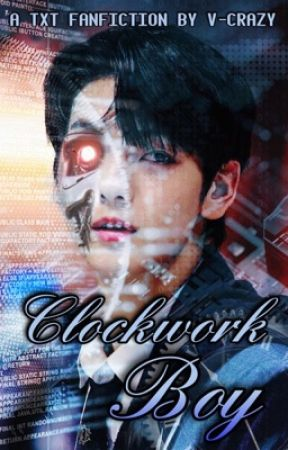 Clockwork Boy - A TXT fanfiction/AU by V-Crazy