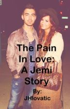 The Pain In Love: A Jemi story by JHlovatic