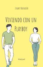 Viviendo con un Playboy [Editando] by AlondraBz