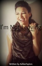 I'm Not Leaving. ~ (Santana Lopez Fanfiction) by AshleeJayne