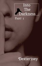 Into The Darkness [English Version] by dexterjoey