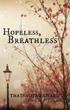 Hopeless, Breathless oleh thatsnotawkward