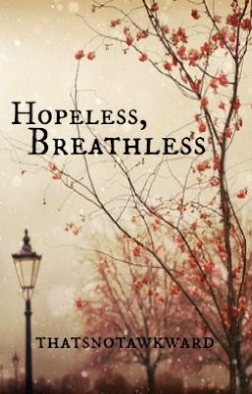 Hopeless, Breathless by thatsnotawkward