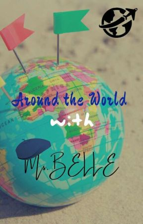 Around The world With Ms.Belle by bibliophiliabelle