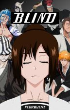Blind (Bleach Fanfiction) by PedroJLife
