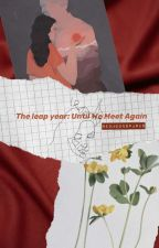 The Leap Year: Until We Meet Again by hiroshirenwax