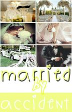 Married by Accident by icePrincess_92