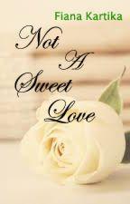 Not A Sweet Love by Fiana_Kartika903