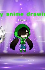 My anime drawings by emmaterrano