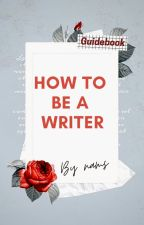 How To Be A Writer by The_Specs_Girl