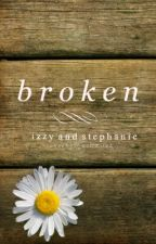 Broken by IzzyAndSteph