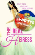 THE REAL HEIRESS #Wattys2015 by Whroxie