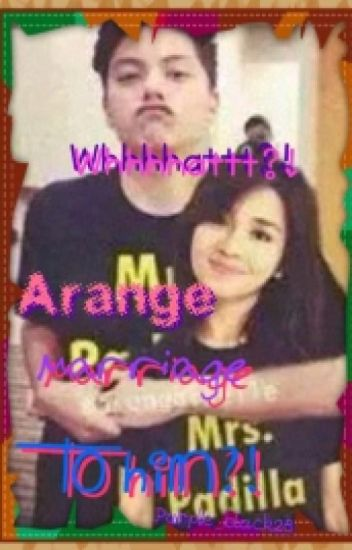 whhhhattt?! arrange marriage to him  (kathniel fanfic.)