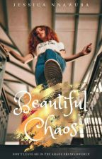 Beautiful Chaos {On Hold} by jes_uba123