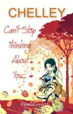 Chelley ~ Can't Stop Thinking About You *COMPLETE!* by Fionna16