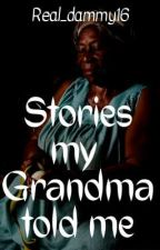 Stories my Grandma told Me by Real_dammy16
