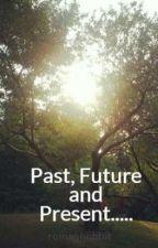 Past, Future and Present..... by romanhobbit