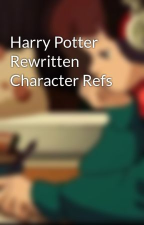 Harry Potter Rewritten Character Refs by Rookiebbastard