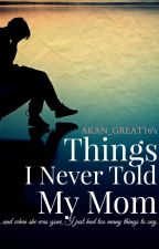 Things I Never Told My Mom by akan_great16