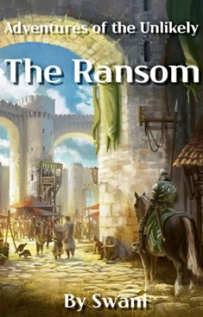 Adventures of the Unlikely: The Ransom by TheBlackSwan48