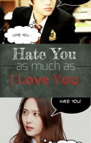 Love You As Much As I Hate You (KIM MYUNGSOO/L INFINITE FANFIC)