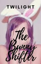 The Bunny Shifter~Twilight by And_Peggy_schuyler_