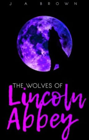 The Wolves of Lincoln Abbey  by JABrownOfficial