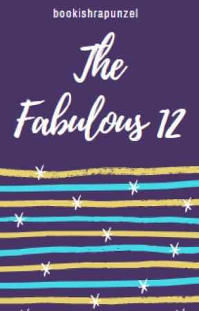 The Fabulous 12 by bookishrapunzel