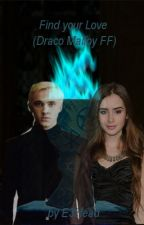 Find your Love (Draco Malfoy FF) by xxjaypeeexx