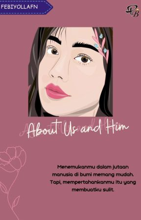 about us and him ✔️ (PROSES PENERBITAN) by febiyollafn