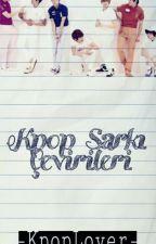 K-Pop Şarkı Çevirileri by -KpopLover-