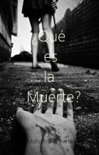 ¿Qué es la muerte? by yo-yo-y-yo