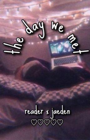 the day we met - reader x jaeden by loserzfloat