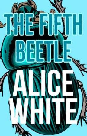 The Fifth Beetle  by AliceWhite935