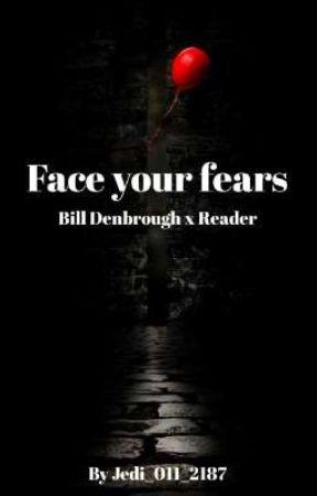 Face Your Fears - Bill Denbrough x Reader by Jedi_011_2187