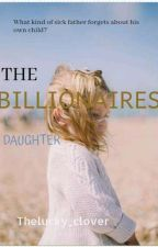 The Billionaire's Daughter ✓ by Thelucky_clover
