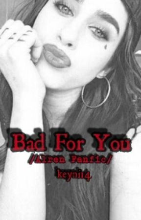 Bad For You(Alren Fanfic) by Keyni14