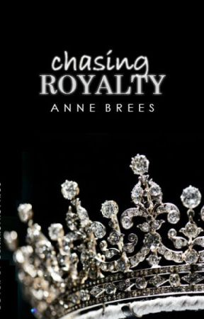 Chasing Royalty (Chasing Royalty Series, #1) by AnneBrees