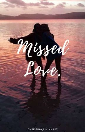 Missed Love. by Christina_livinhart