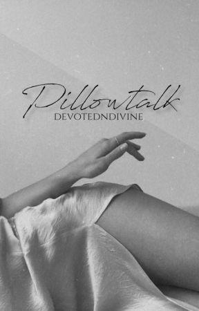 Pillowtalk One Shots by devotedndivine