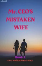 Mr. CEO's MISTAKEN WIFE  by pinang83