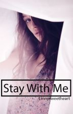 Stay With Me by LinnySweetHeart