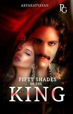 Fifty Shades Of The king ( Coming Soon)  by Aryakatyayan