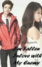 I'm Fallen Inlove with My Enemy(On Going) by babyjim19