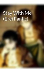 Stay With Me (Erei Fanfic) by L-L-L_LivinglikeLevi