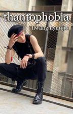 thantophobia | hwang hyunjin by ilyhyunjins