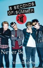 Never Be // 5 Seconds Of Summer // by yourstruly5sos